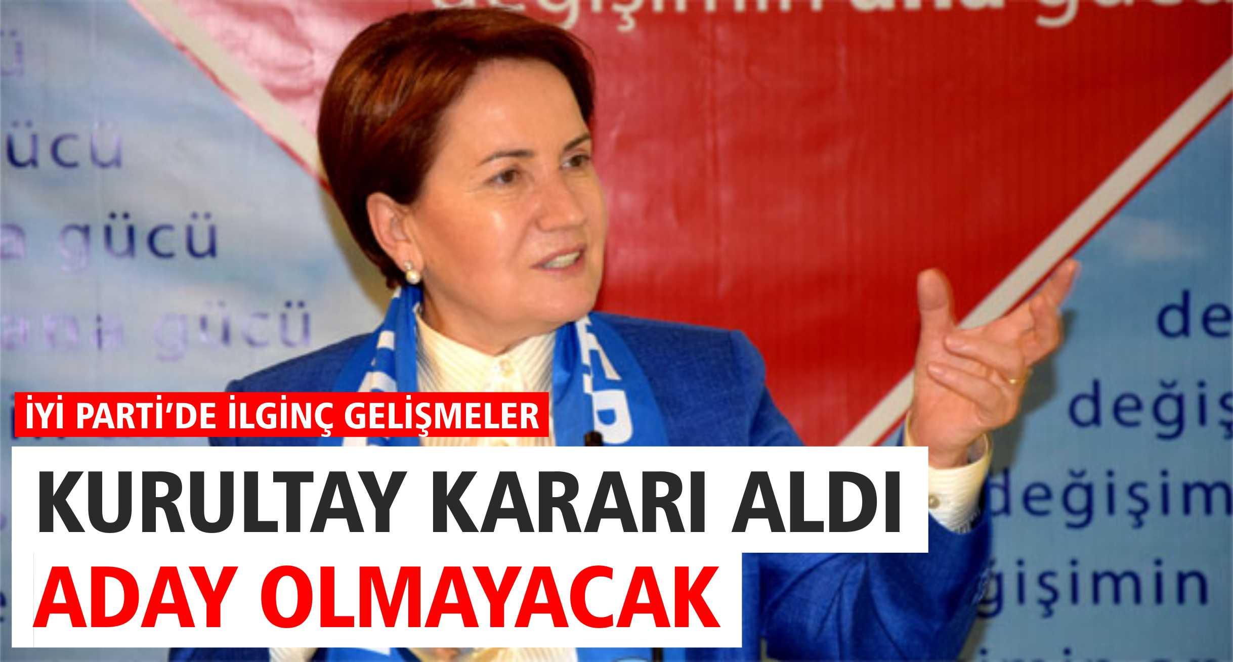KURULTAY KARARI ALDI, ADAY OLMAYACAK