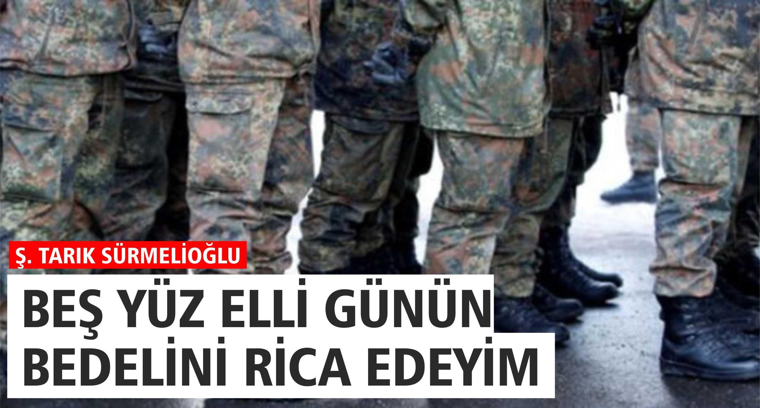 BEŞ YÜZ ELLİ GÜNÜN BEDELİNİ RİCA EDEYİM!..