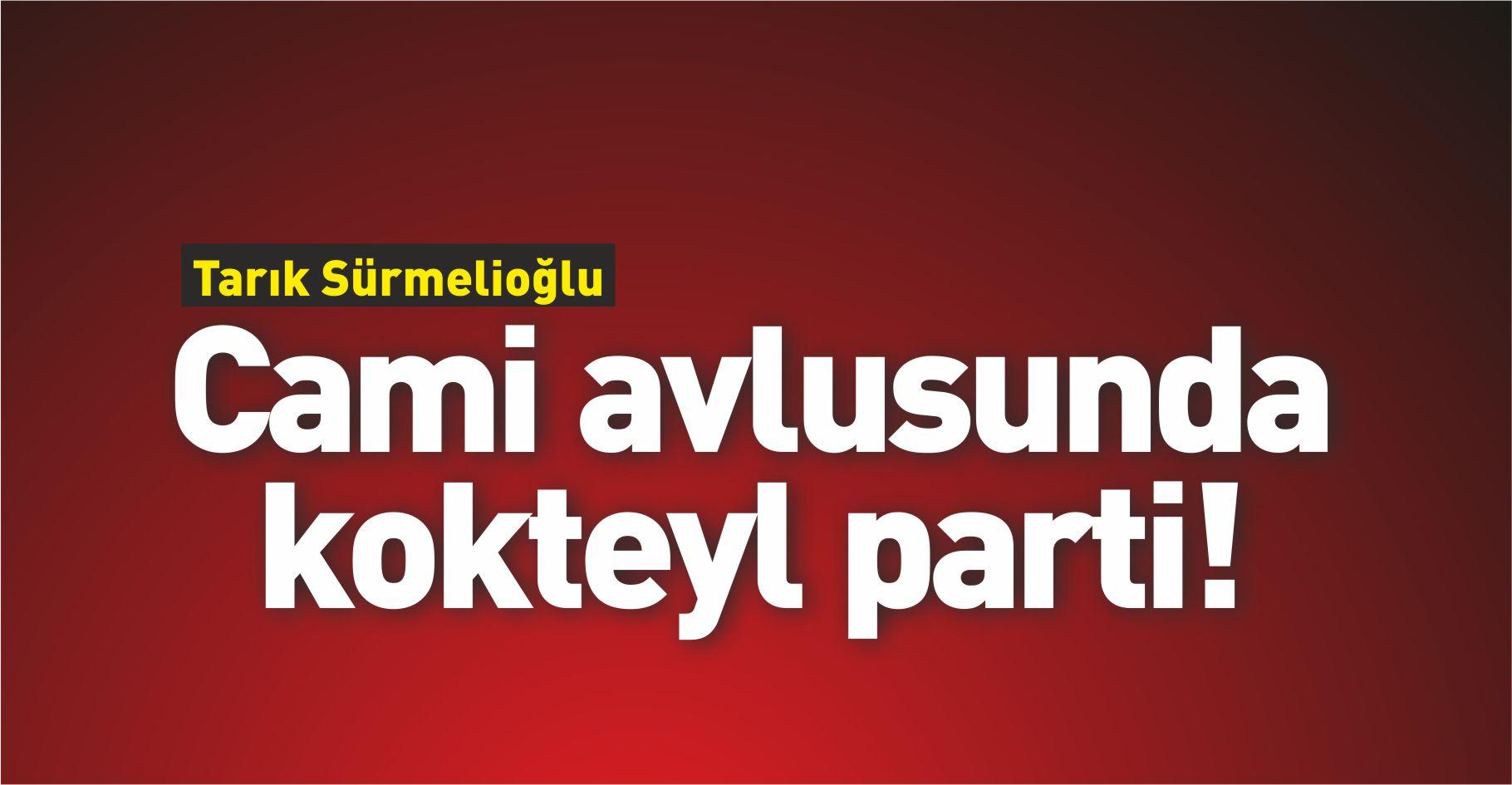 CAMİ AVLUSUNDA KOKTEYL PARTİ!