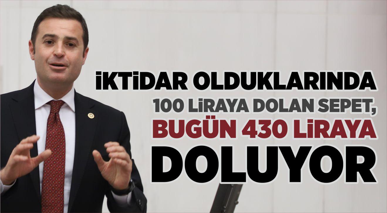 İKTİDAR OLDUKLARINDA 100 LİRAYA DOLAN SEPET, BUGÜN 430 LİRAYA DOLUYOR