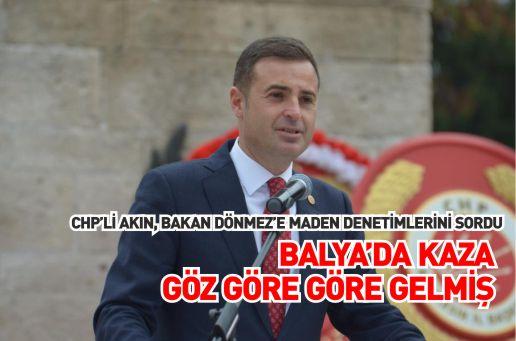 CHP'Lİ AKIN, BAKAN DÖNMEZ'E MADEN DENETİMLERİNİ SORDU