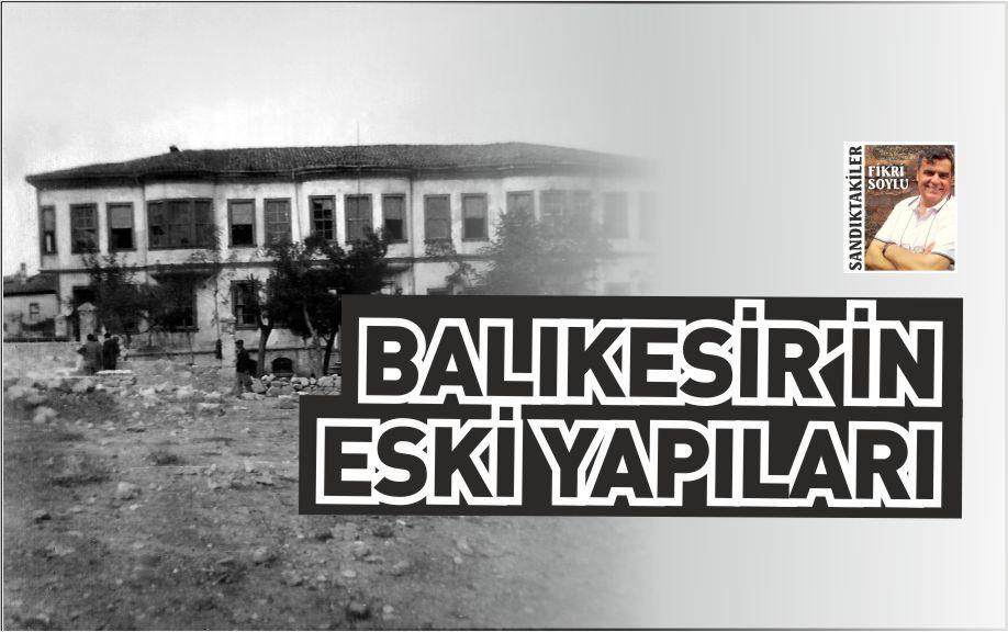 BALIKESİR'İN ESKİ YAPILARI