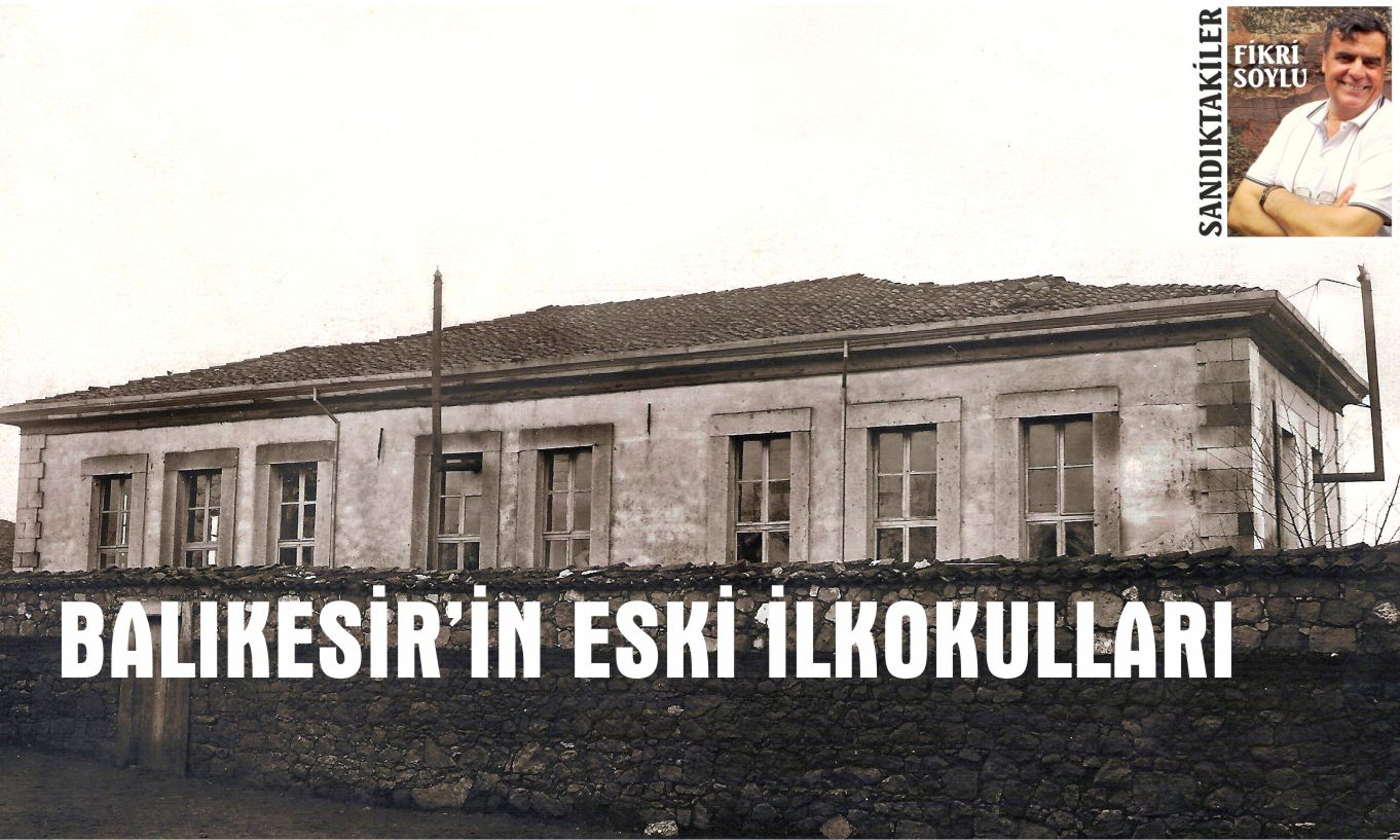 BALIKESİR'İN ESKİ İLKOKULLARI