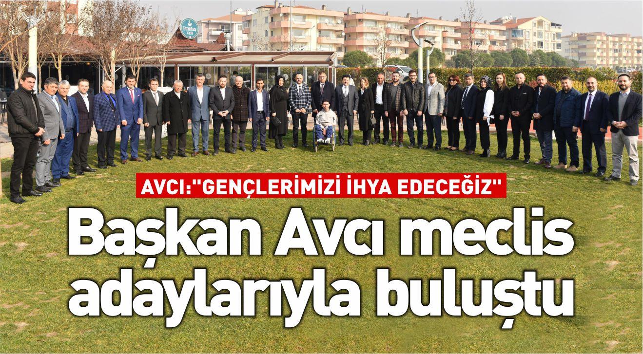 BAŞKAN AVCI MECLİS ADAYLARIYLA BULUŞTU