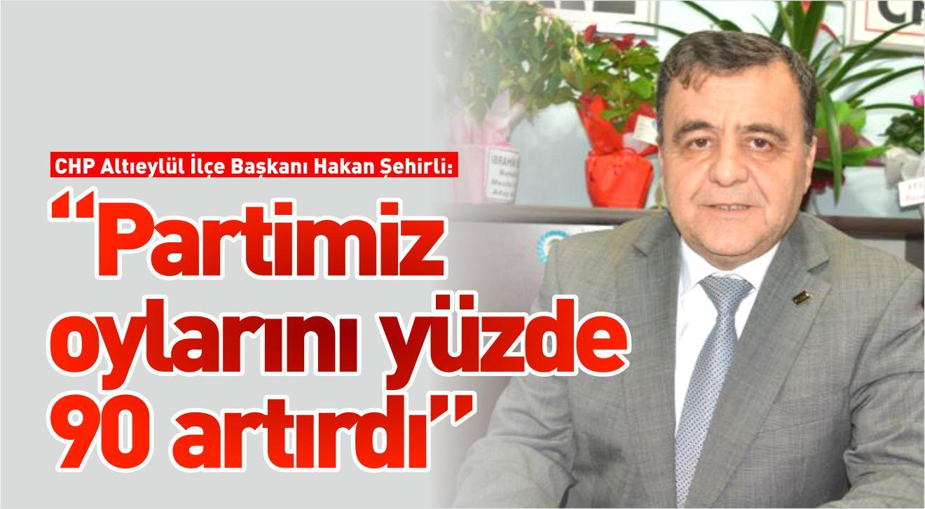 """""""PARTİMİZ OYLARINI YÜZDE 90 ARTIRDI"""""""