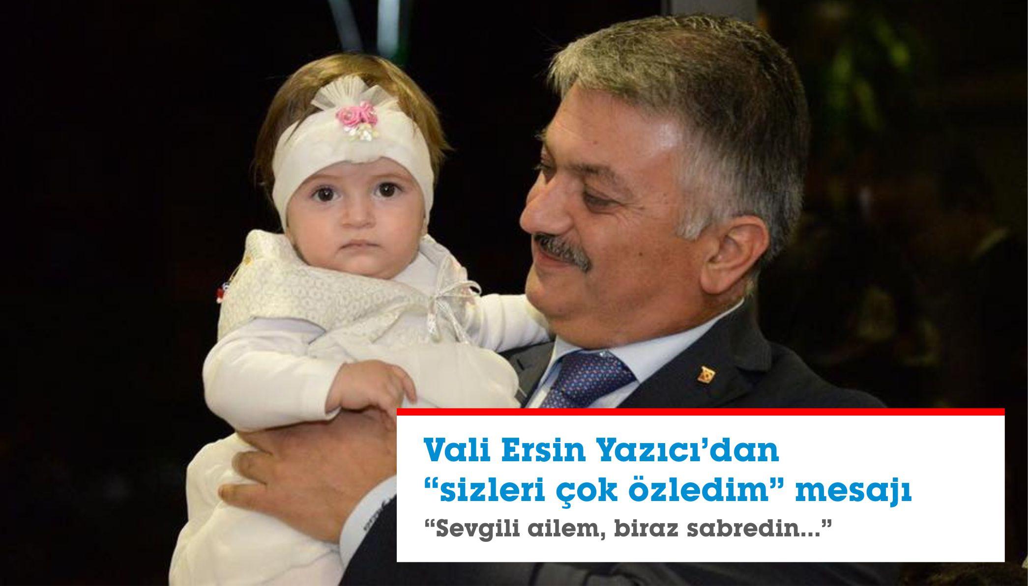 """VALİ YAZICI'DAN """"SİZLERİ ÇOK ÖZLEDİM"""" MESAJI"""