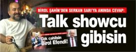 ŞAHİN'DEN SARI'YA ANINDA CEVAP: TALK SHOWCU GİBİSİN!