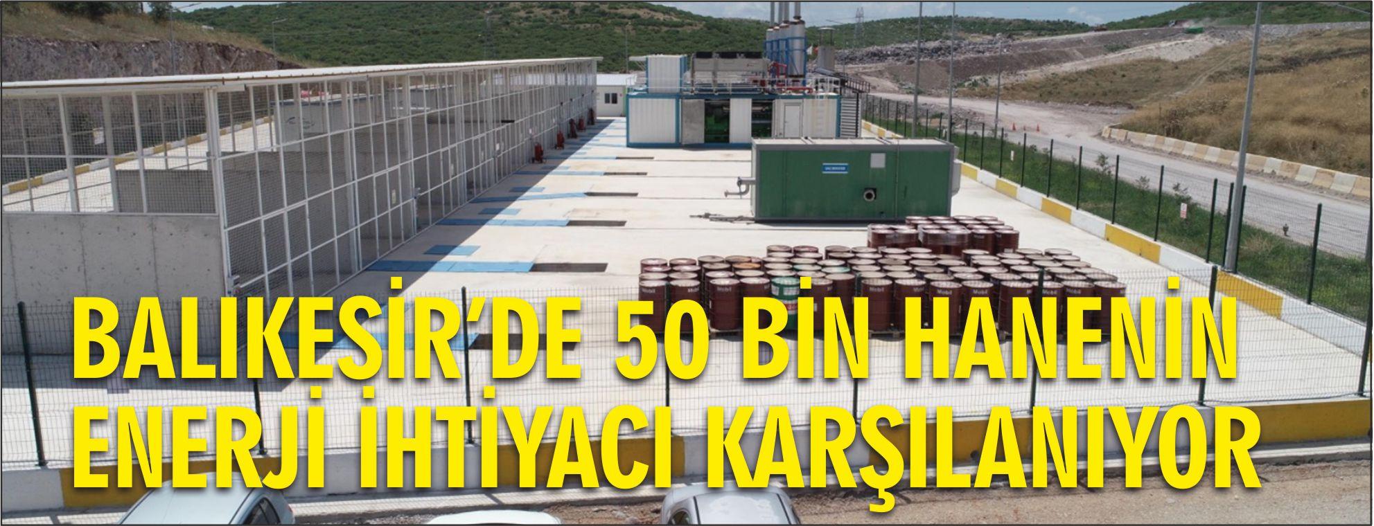BALIKESİR'DE 50 BİN HANENİN ENERJİ İHTİYACI KARŞILANIYOR