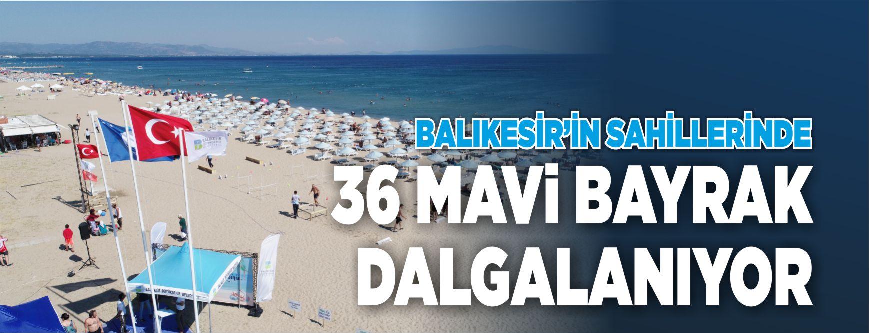 BALIKESİR'İN SAHİLLERİNDE 36 MAVİ BAYRAK DALGALANIYOR