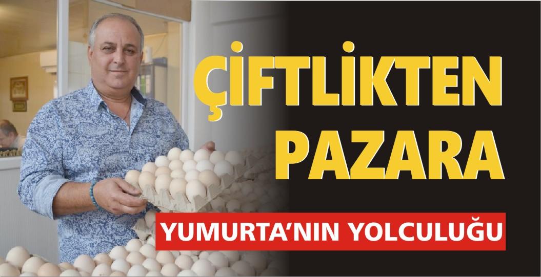 ÇİFTLİKTEN PAZARA YUMURTA'NIN YOLCULUĞU
